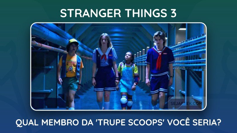 teste trupe scoops stranger things 3 sejageek 1
